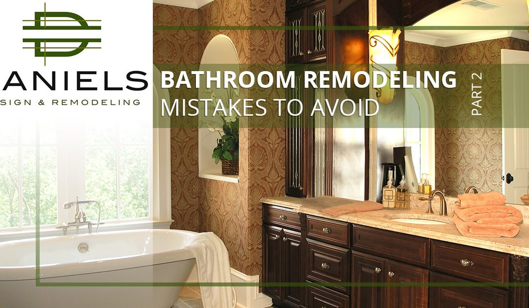 Bathroom Remodeling Mistakes to Avoid Part 2