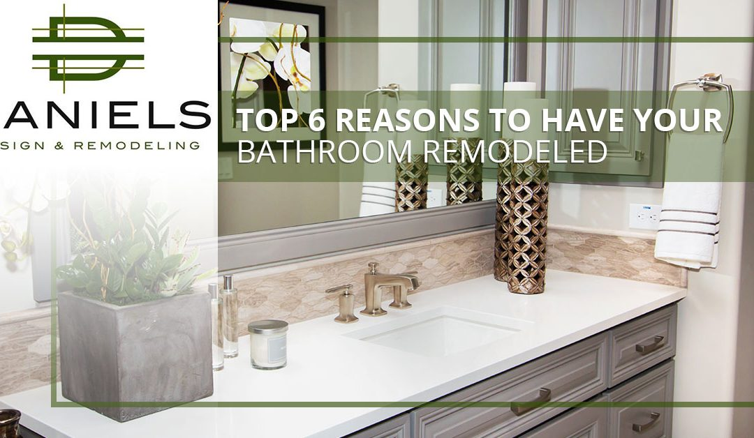 Top 6 Reasons to Have Your Bathroom Remodeled