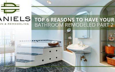 Top 6 Reasons to Have Your Bathroom Remodeled Part 2