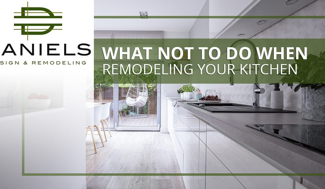 What NOT To Do When Remodeling Your Kitchen